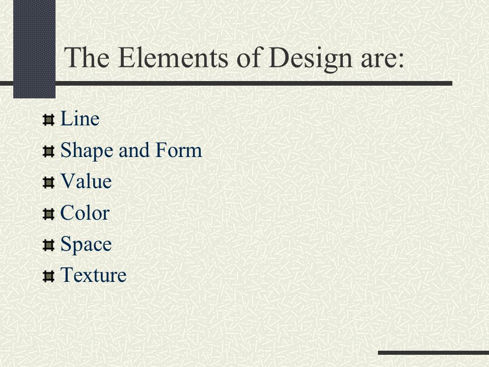 The Elements of Design are: