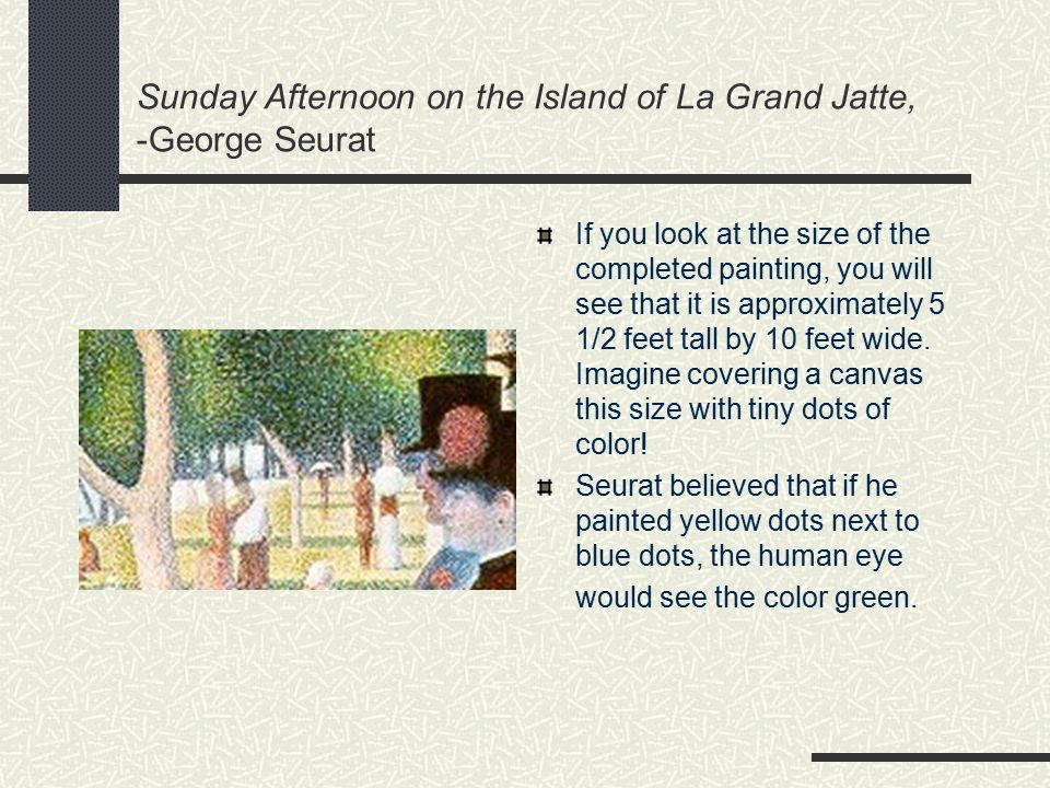 Sunday Afternoon on the Island of La Grand Jatte, -George Seurat