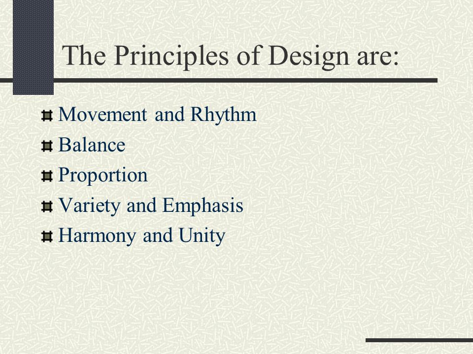 The Principles of Design are: