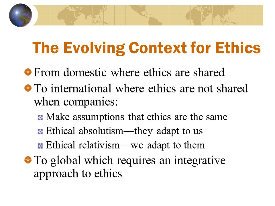 The Evolving Context for Ethics