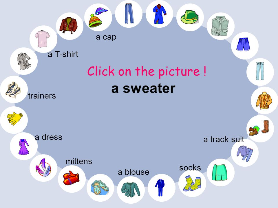 a sweater Click on the picture ! a cap a T-shirt trainers a dress