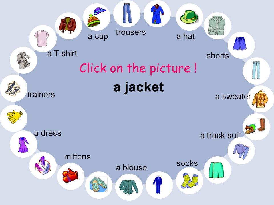 a jacket Click on the picture ! trousers a cap a hat a T-shirt shorts