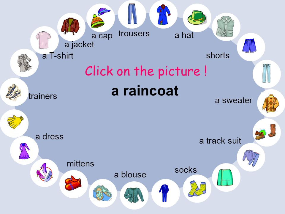 a raincoat Click on the picture ! trousers a cap a hat a jacket