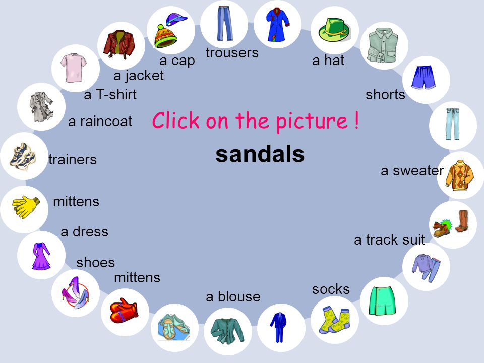 sandals Click on the picture ! trousers a cap a hat a jacket a T-shirt