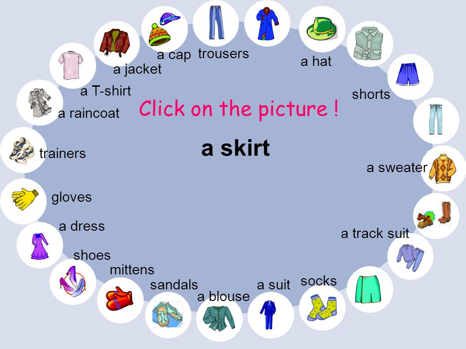 a skirt Click on the picture ! a cap trousers a hat a jacket a T-shirt