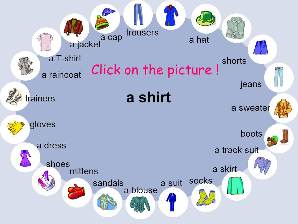 a shirt Click on the picture ! trousers a cap a hat a jacket a T-shirt