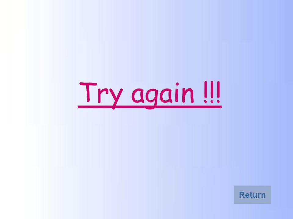 Try again !!! Return