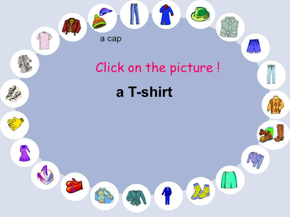 a cap Click on the picture ! a T-shirt