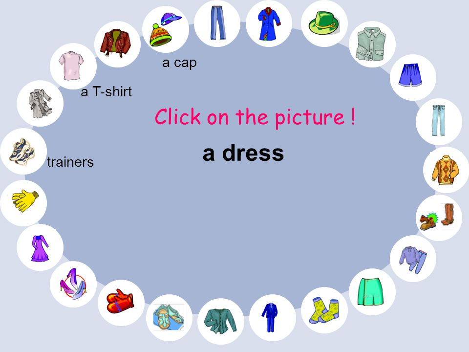 a cap a T-shirt Click on the picture ! a dress trainers