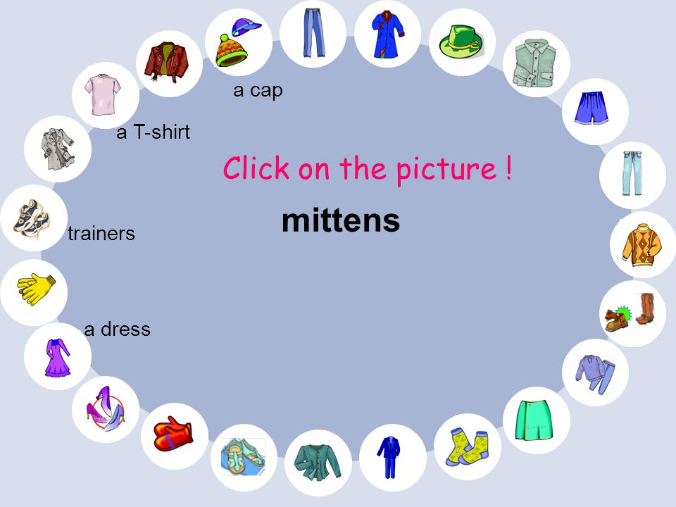 a cap a T-shirt Click on the picture ! mittens trainers a dress