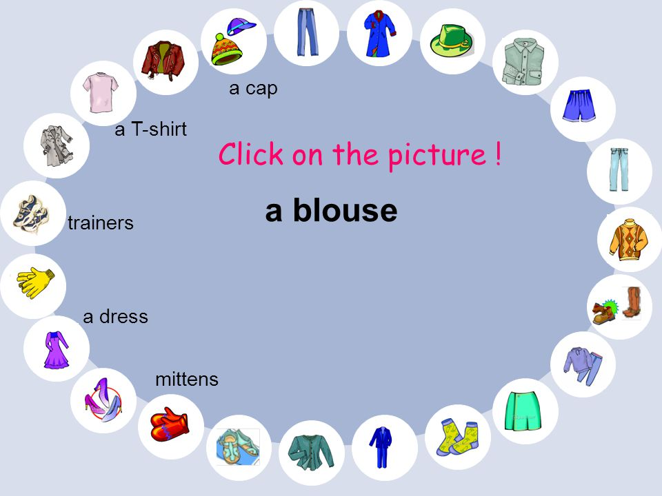 a blouse Click on the picture ! a cap a T-shirt trainers a dress