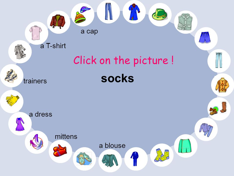 socks Click on the picture ! a cap a T-shirt trainers a dress mittens