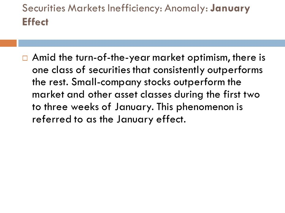 Securities Markets Inefficiency: Anomaly: January Effect