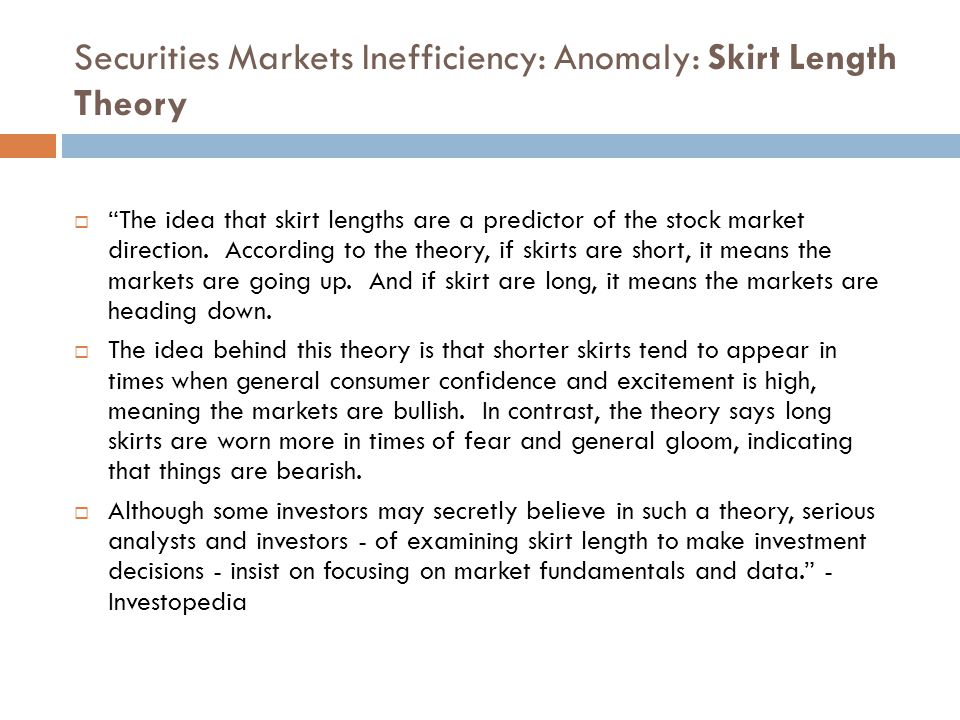 Securities Markets Inefficiency: Anomaly: Skirt Length Theory