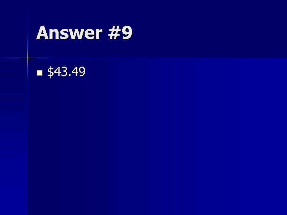 Answer #9 $43.49
