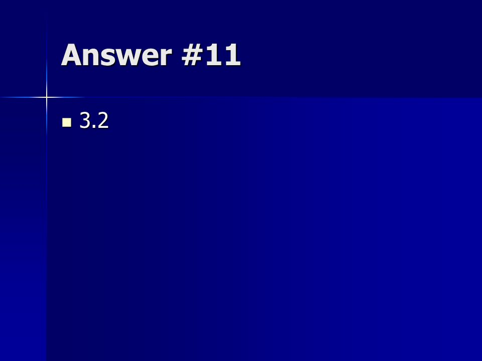Answer #11 3.2