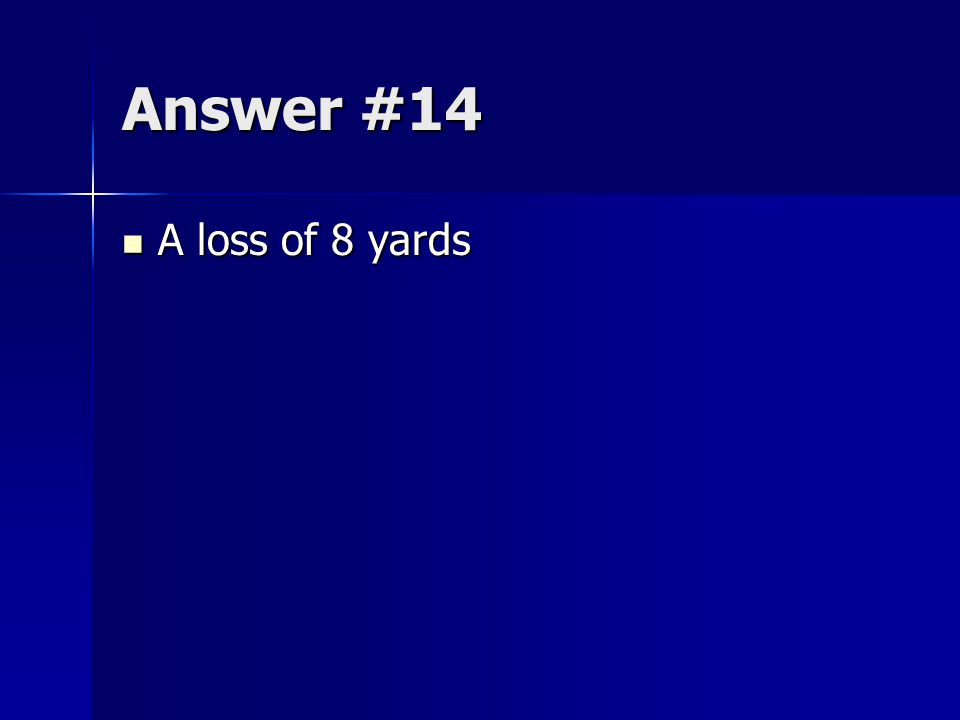 Answer #14 A loss of 8 yards