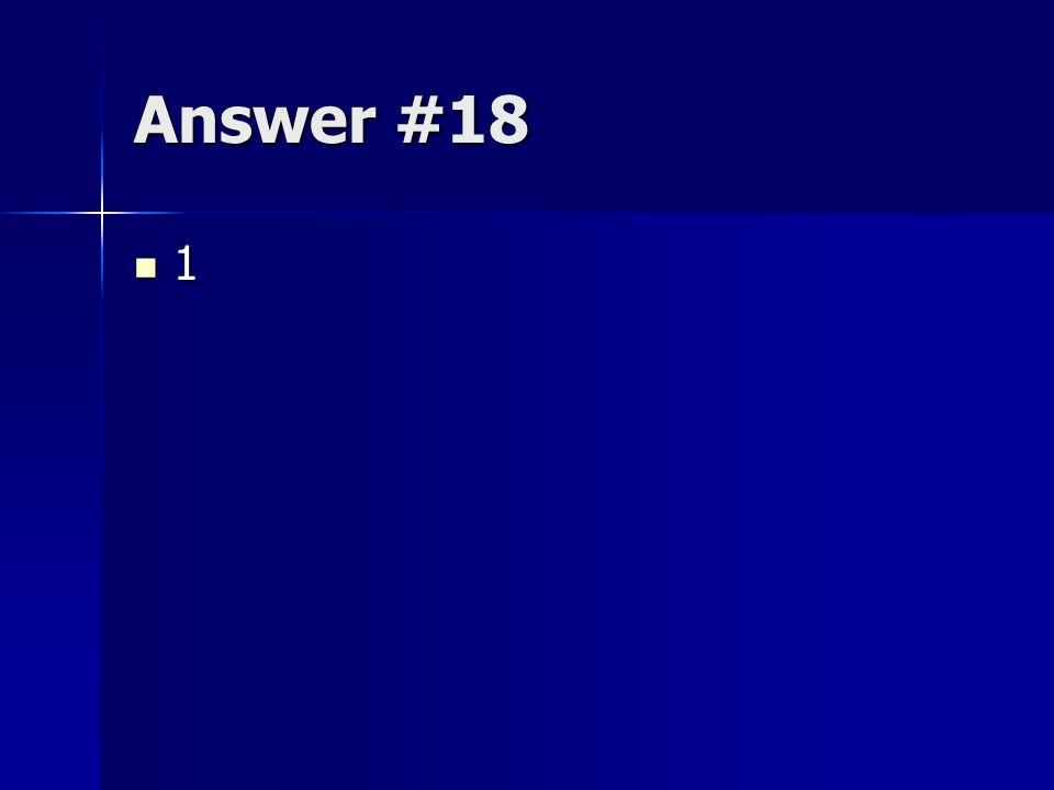 Answer #18 1