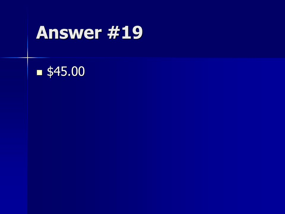 Answer #19 $45.00