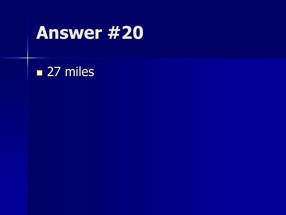 Answer #20 27 miles