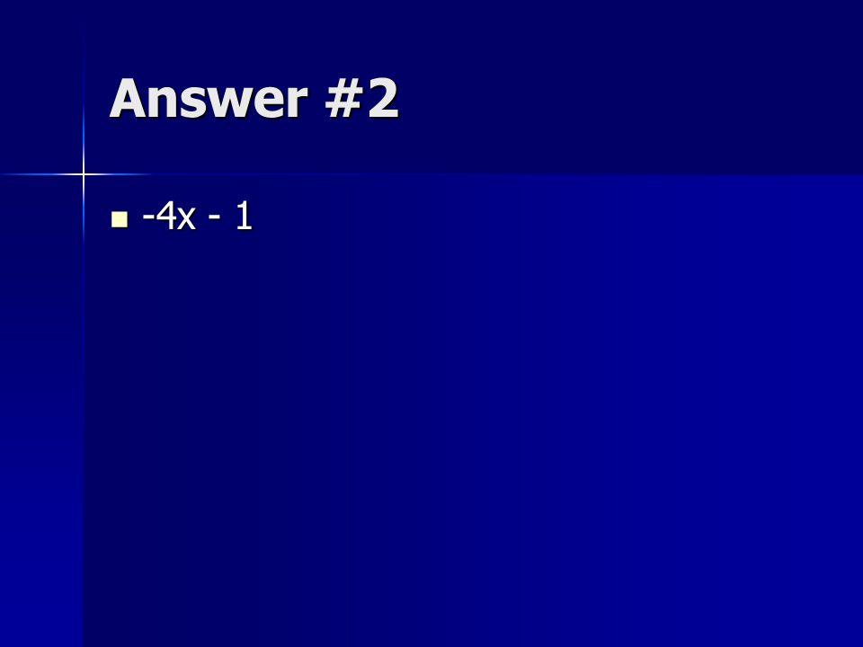 Answer #2 -4x - 1