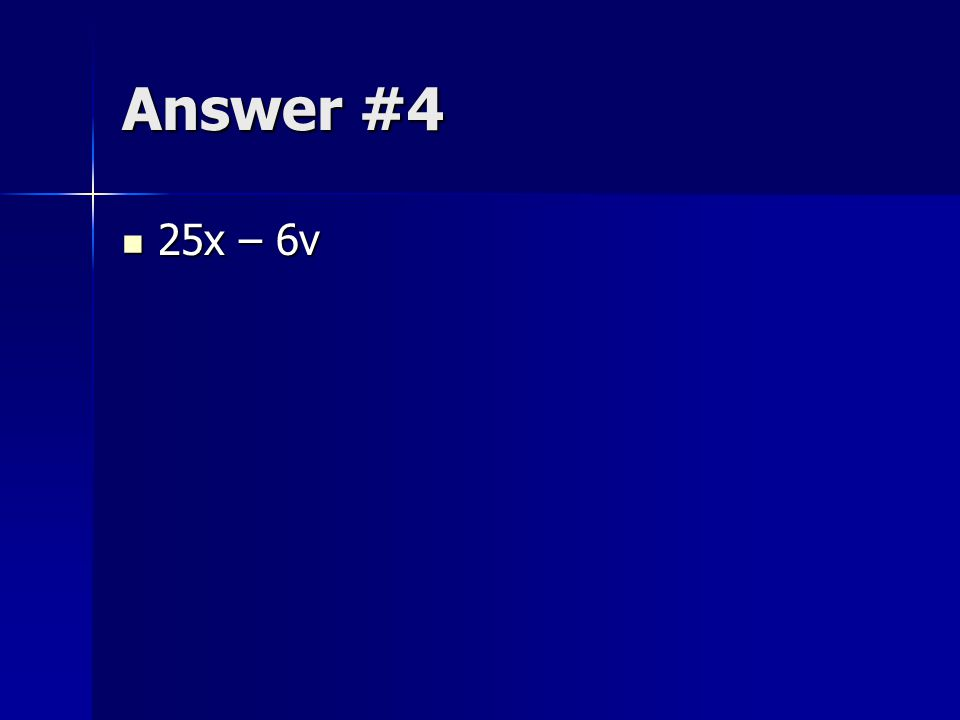Answer #4 25x – 6v