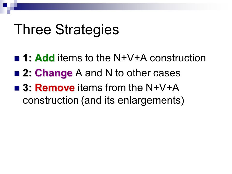 Three Strategies 1: Add items to the N+V+A construction