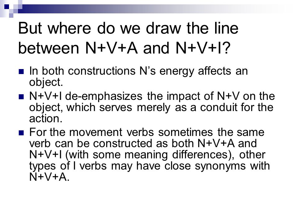 But where do we draw the line between N+V+A and N+V+I