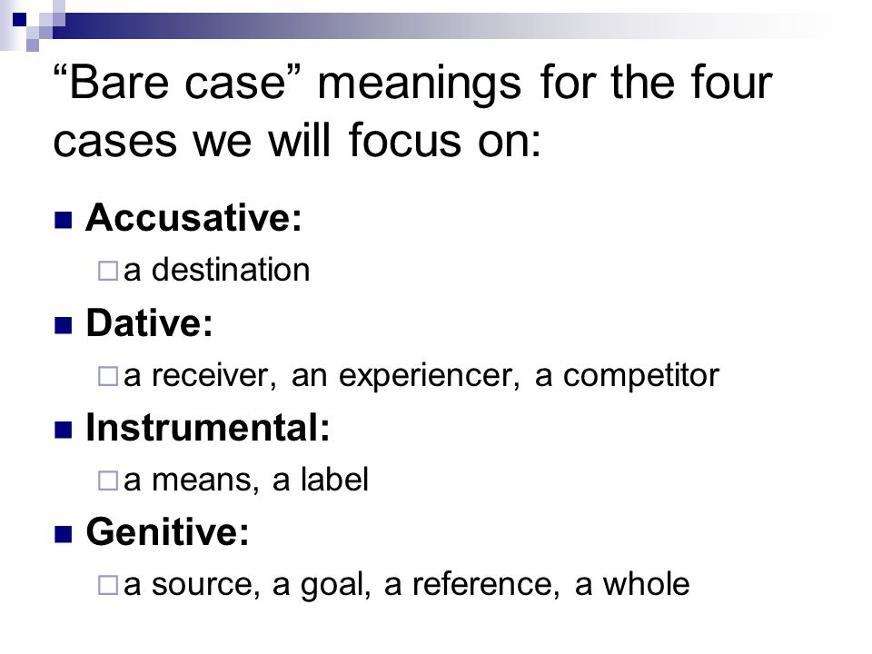 Bare case meanings for the four cases we will focus on:
