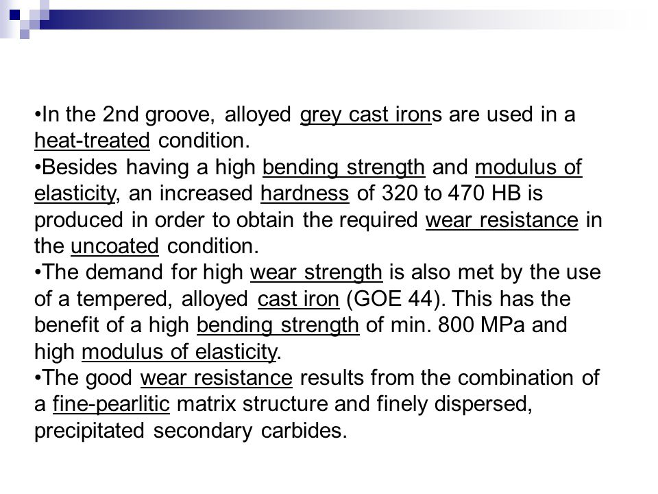 In the 2nd groove, alloyed grey cast irons are used in a heat-treated condition.