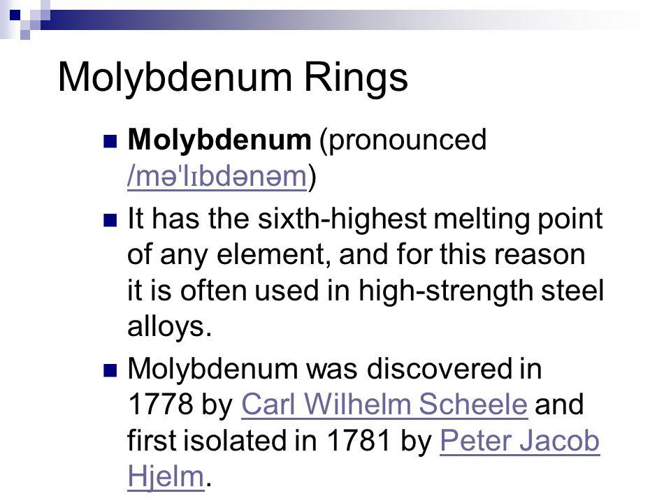 Molybdenum Rings Molybdenum (pronounced /məˈlɪbdənəm)