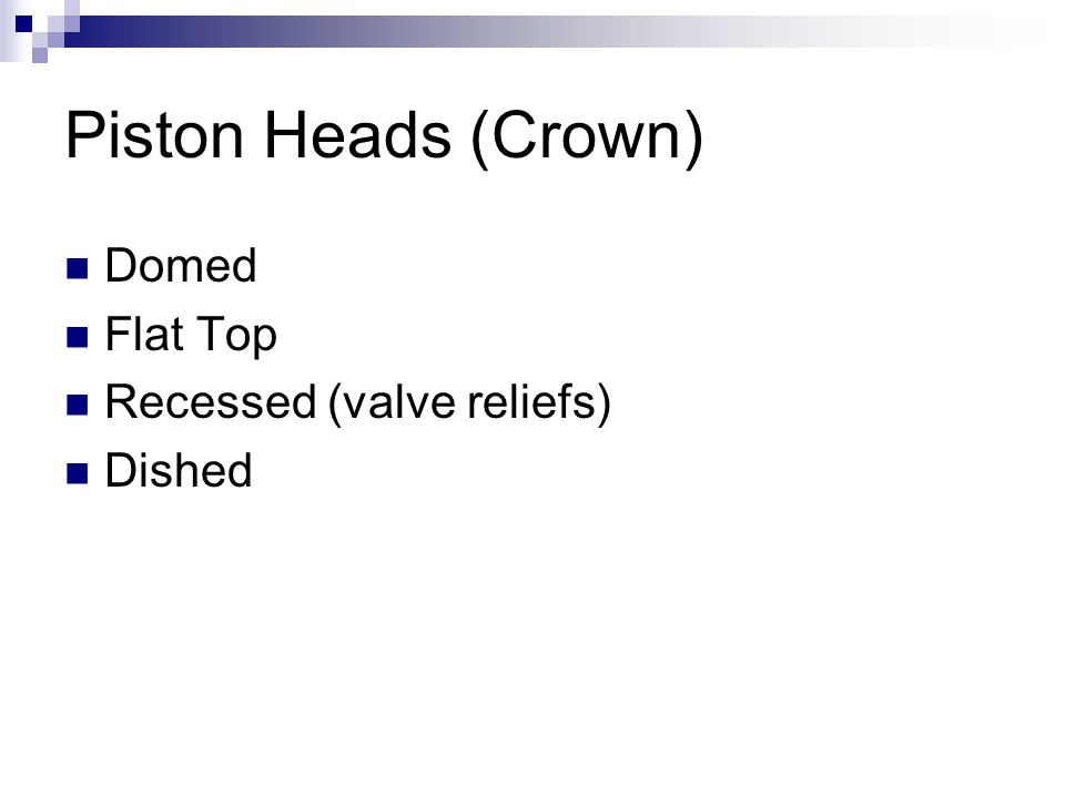 Piston Heads (Crown) Domed Flat Top Recessed (valve reliefs) Dished