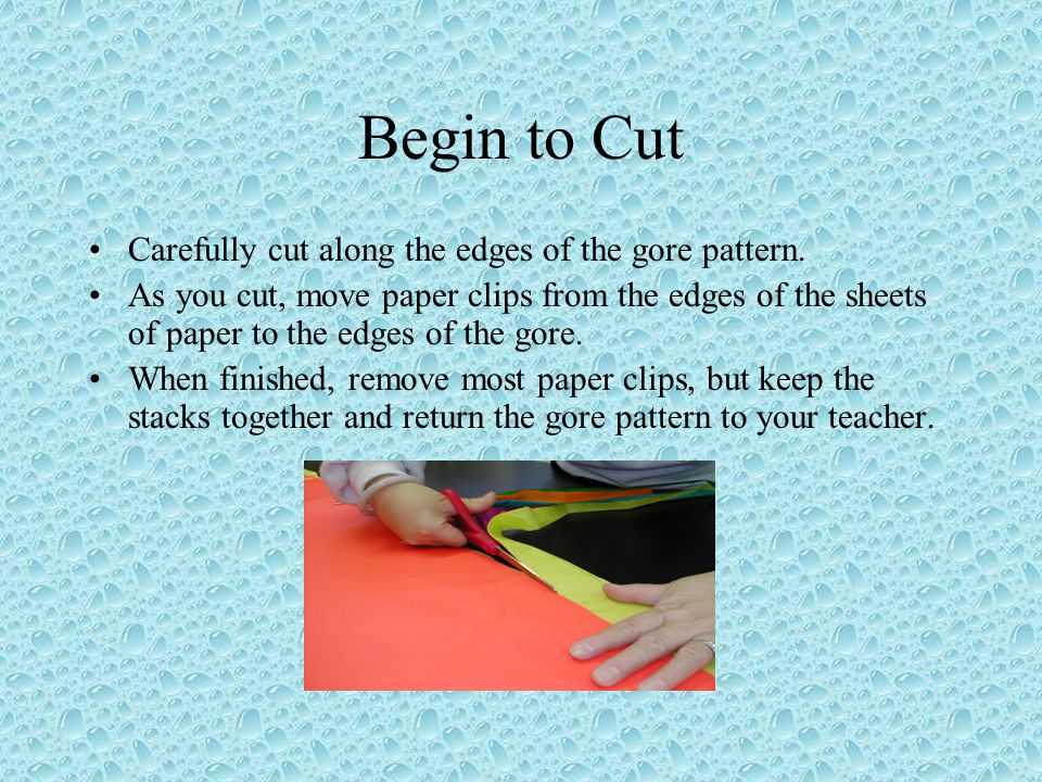 Begin to Cut Carefully cut along the edges of the gore pattern.