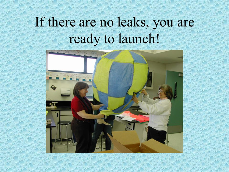 If there are no leaks, you are ready to launch!