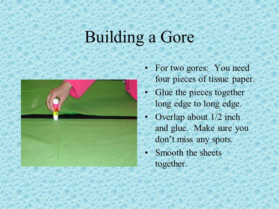 Building a Gore For two gores: You need four pieces of tissue paper.