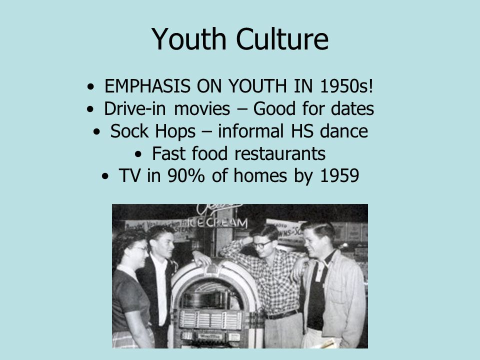 Youth Culture EMPHASIS ON YOUTH IN 1950s!
