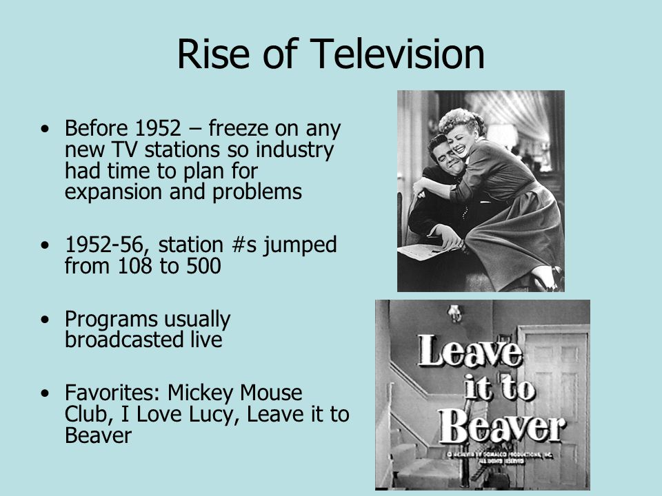Rise of Television Before 1952 – freeze on any new TV stations so industry had time to plan for expansion and problems.