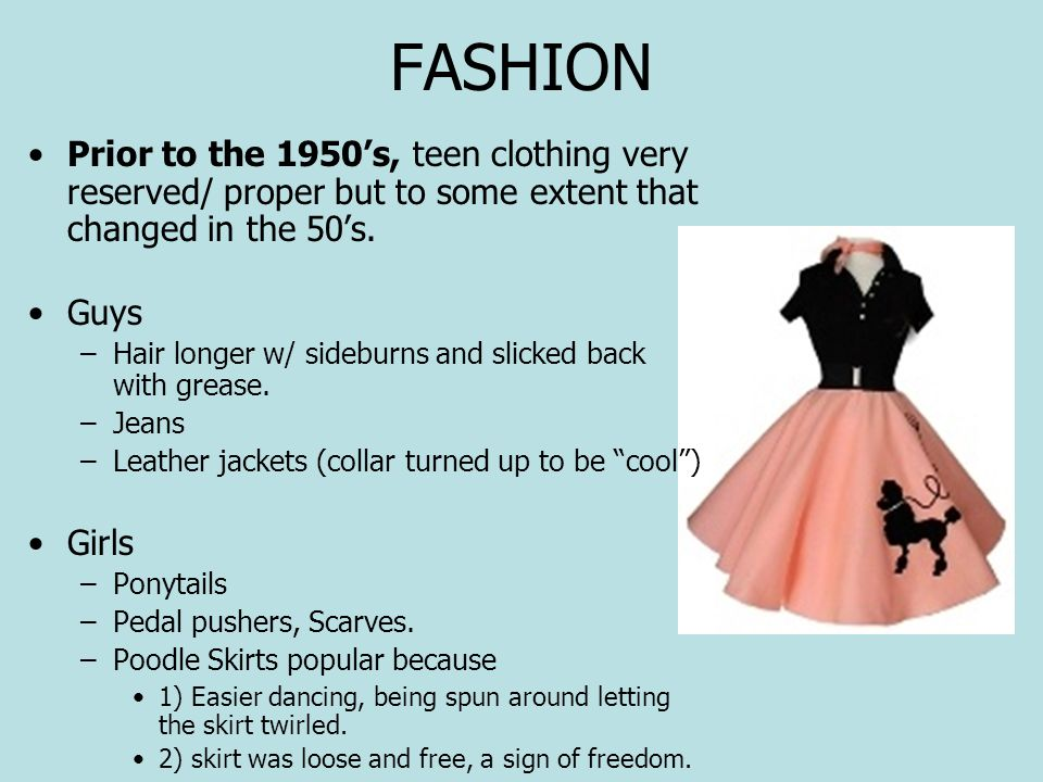 FASHION Prior to the 1950's, teen clothing very reserved/ proper but to some extent that changed in the 50's.