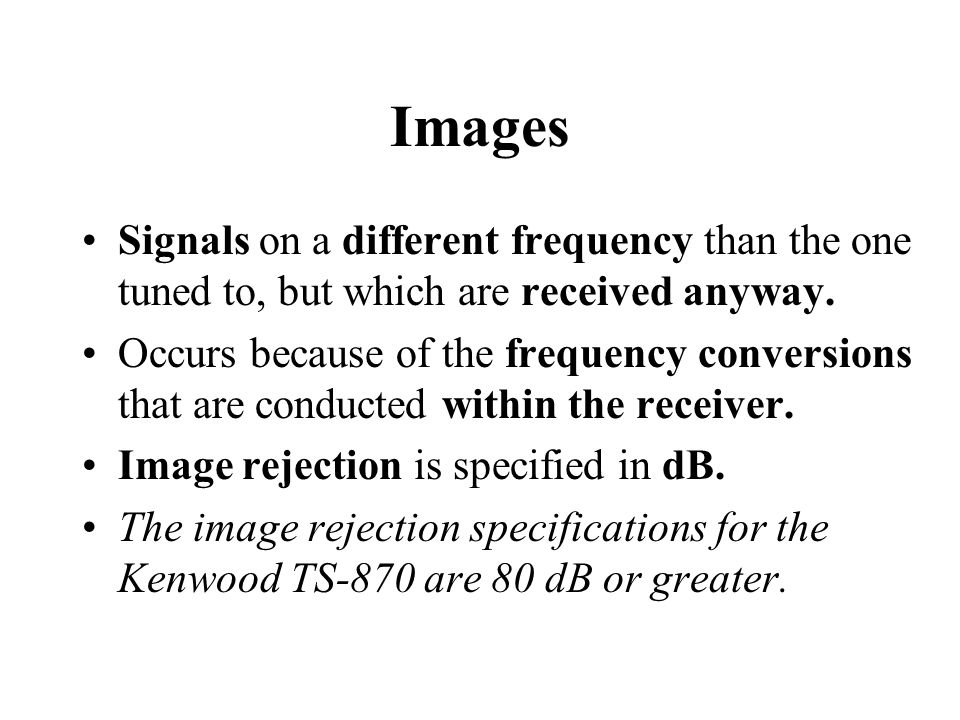 Images Signals on a different frequency than the one tuned to, but which are received anyway.
