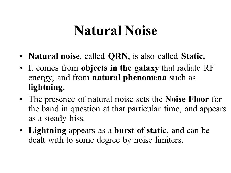 Natural Noise Natural noise, called QRN, is also called Static.