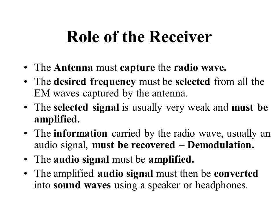 Role of the Receiver The Antenna must capture the radio wave.