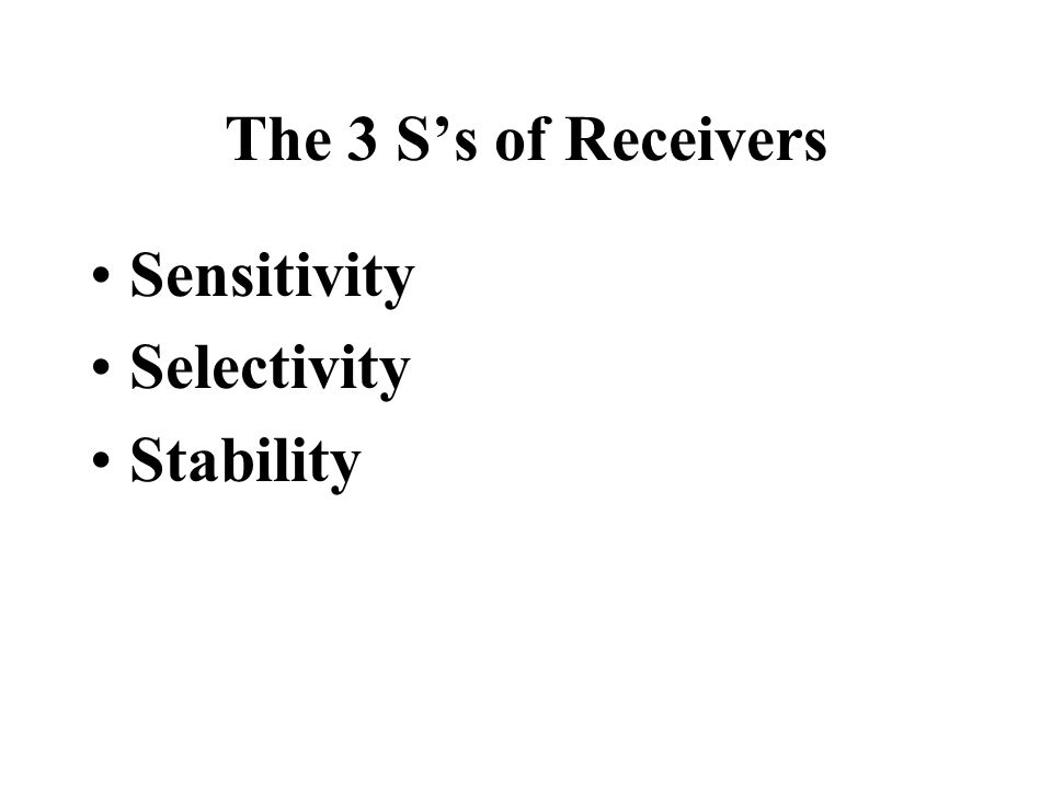 The 3 S's of Receivers Sensitivity Selectivity Stability