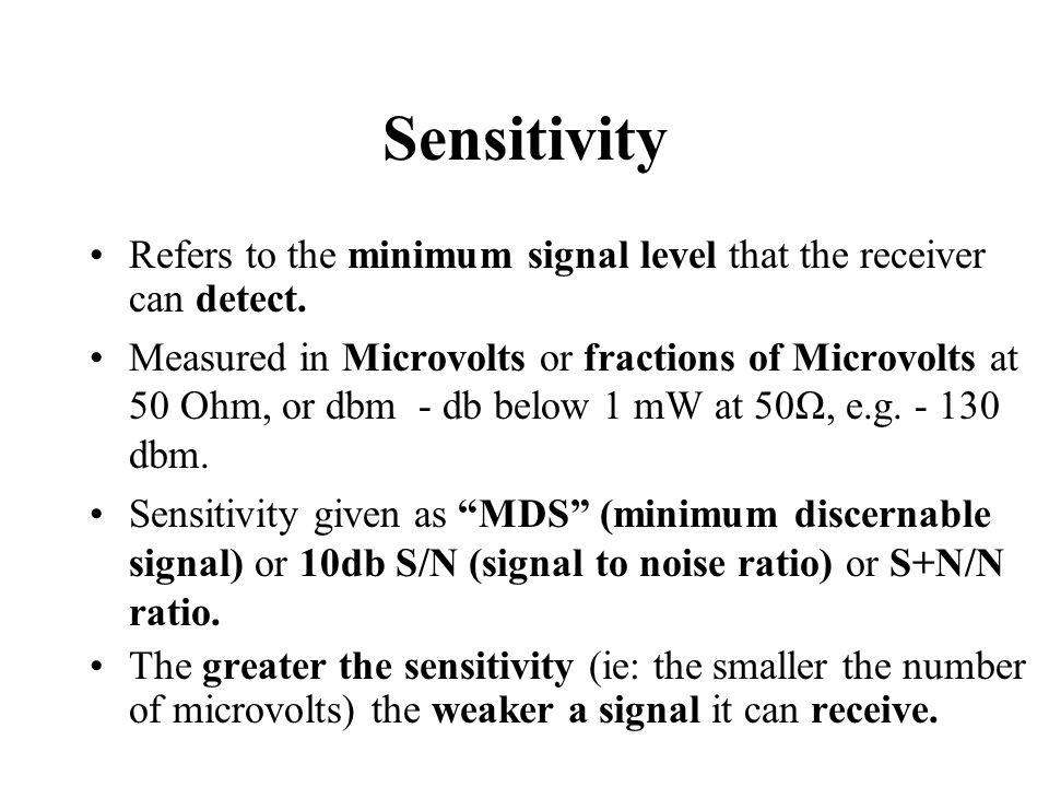 Sensitivity Refers to the minimum signal level that the receiver can detect.