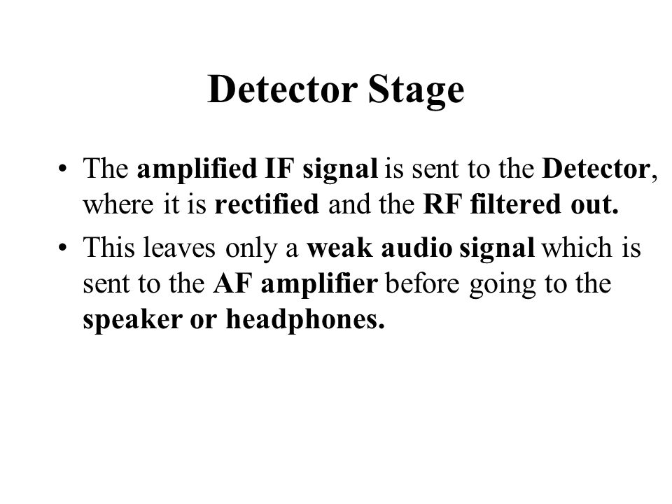 Detector Stage The amplified IF signal is sent to the Detector, where it is rectified and the RF filtered out.