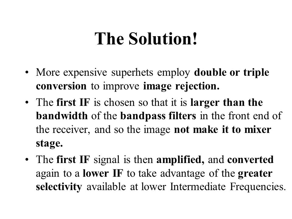 The Solution! More expensive superhets employ double or triple conversion to improve image rejection.