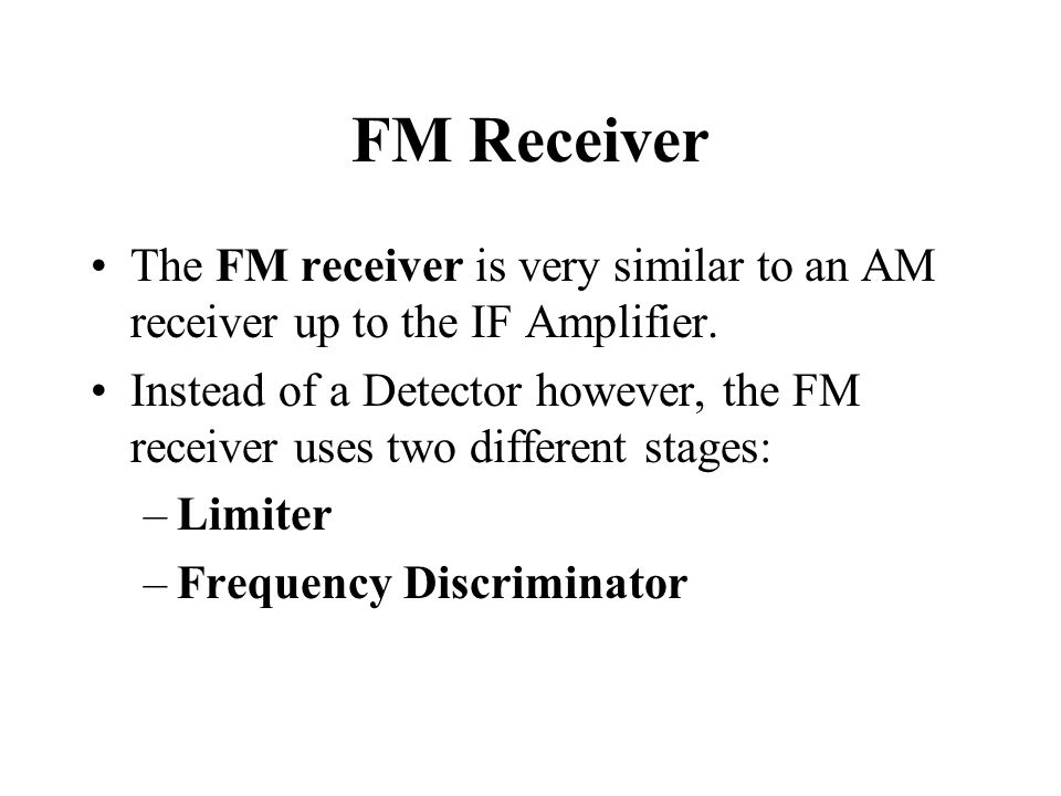 FM Receiver The FM receiver is very similar to an AM receiver up to the IF Amplifier.