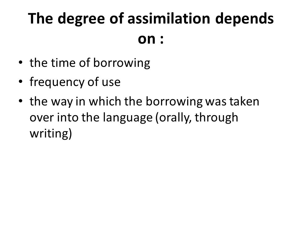 The degree of assimilation depends on :