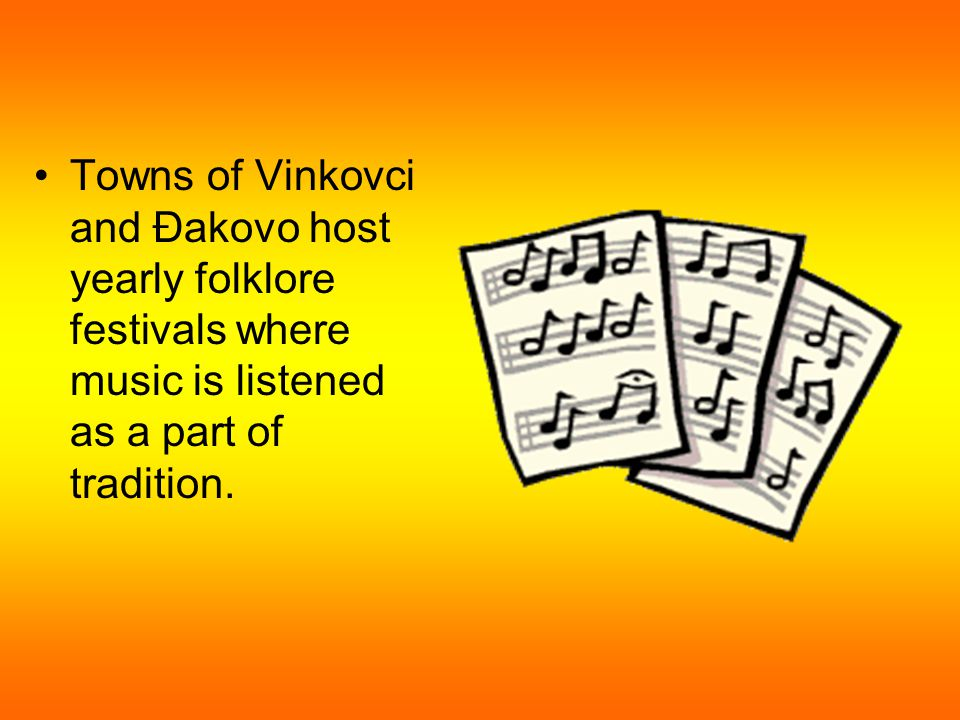 Towns of Vinkovci and Đakovo host yearly folklore festivals where music is listened as a part of tradition.
