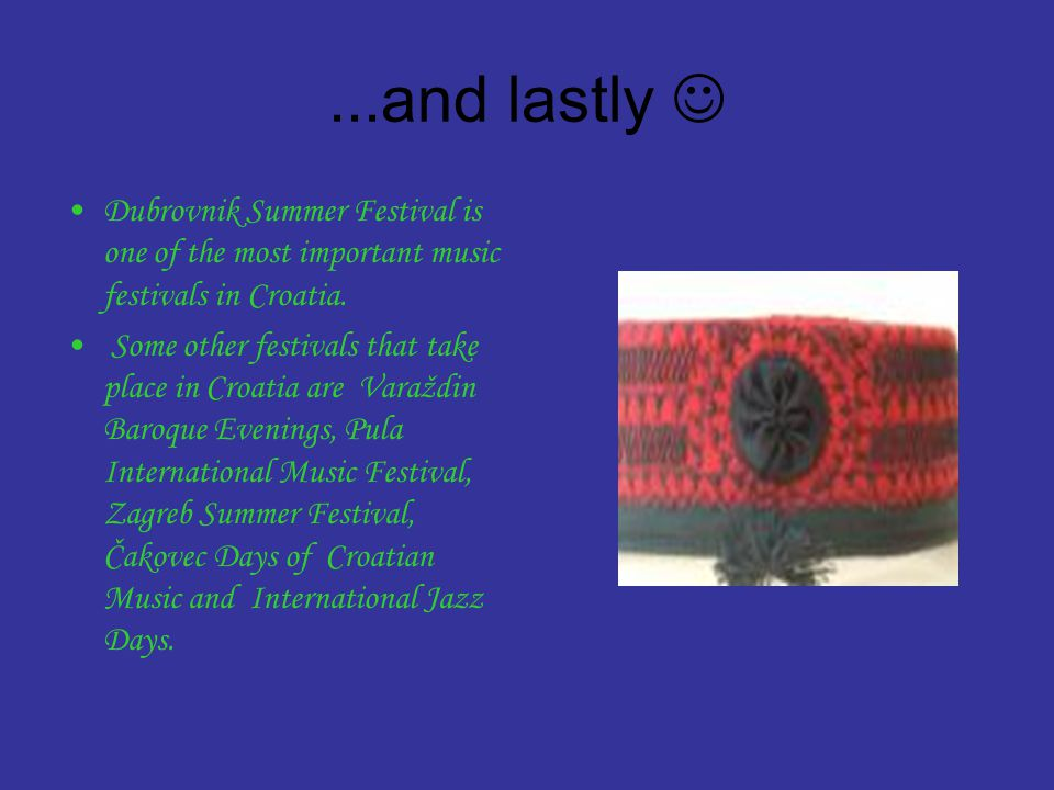 ...and lastly  Dubrovnik Summer Festival is one of the most important music festivals in Croatia.