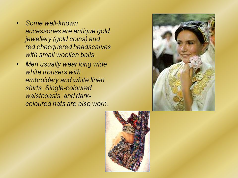 Some well-known accessories are antique gold jewellery (gold coins) and red checquered headscarves with small woollen balls.